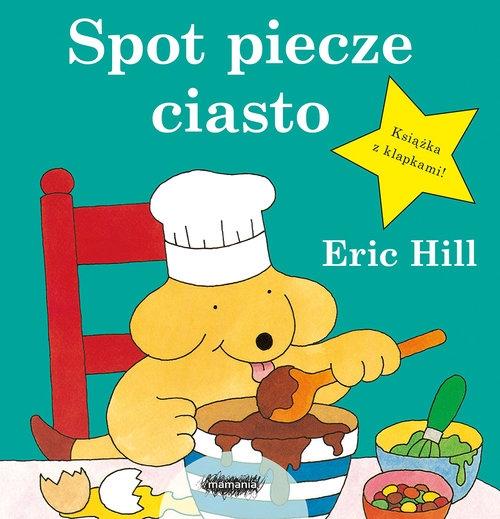 Spot piecze ciasto (Uszkodzona okładka) Hill Eric