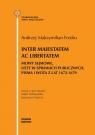 Inter maiestatem ac libertatem Mowy sejmowe listy w sprawach publicznych, pisma i wota z lat 1672-1679