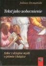 Tekst jako uobecnienieSzkic z dziejów myśli o piśmie i książce Domański Juliusz