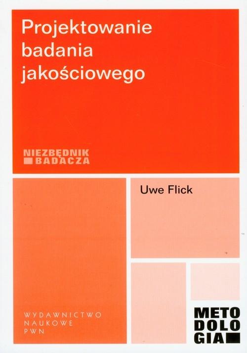 Projektowanie badania jakościowego Flick Uwe
