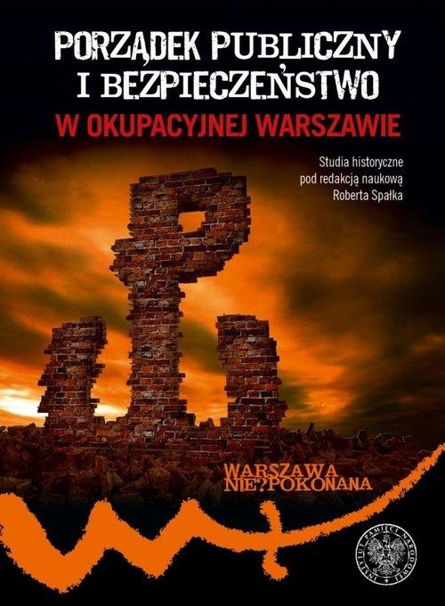 Porządek publiczny i bezpieczeństwo w okupowanej Warszawie Spałek Robert