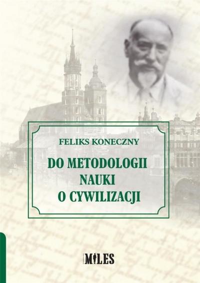 Do metodologii nauki o cywilizacji Feliks Koneczny