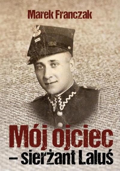 Mój ojciec - sierżant Laluś Marek Franczak