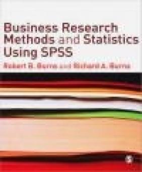 Business Research Methods and Statistics Using SPSS Richard Burns, Robert Burns