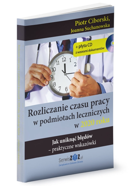 Rozliczanie czasu pracy w podmiotach leczniczych w 2020 roku Piotr Ciborski, Joanna Suchanowska