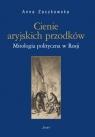 Cienie aryjskich przodkówMitologia polityczna w Rosji Zaczkowska Anna