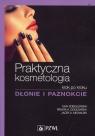 Praktyczna kosmetologia krok po kroku Dłonie i paznokcie Sobolewska Ewa, Godlewska Renata A., Michalski Jacek A.