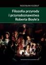 Filozofia przyrody i przyrodoznawstwa Roberta Boyle?a. Filozoficzna geneza Kazibut Radosław
