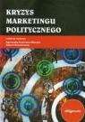 Kryzys marketingu politycznego Agnieszka Kasińska-Metryka (red.), Robert Wiszniowski (red.)