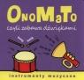 OnoMaTo czyli zabawa dźwiękami Instumenty muzyczne
