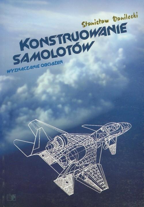 Konstruowanie samolotów Danilecki Stanisław