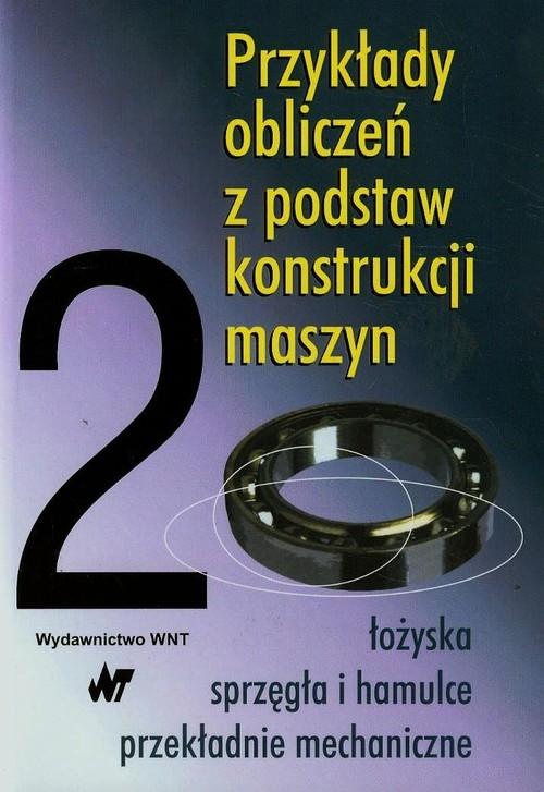 Przykłady obliczeń z podstaw konstrukcji maszyn Tom 2 Dziurski Andrzej, Kania Ludwik, Mazanek Eugeniusz