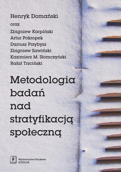 Metodologia badań nad stratyfikacją społeczną Domański Henryk, Karpiński Zbigniew, Pokropek Artur i inni