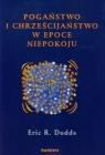 Pogaństwo i chrześcijaństwo w epoce niepokoju Niektóre aspekty Dodds Eric R.