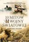 10 mitów II wojny światowej Aleksiej Isajew
