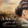 A może jutra nie będzie audiobook Małgorzata Kochanowicz