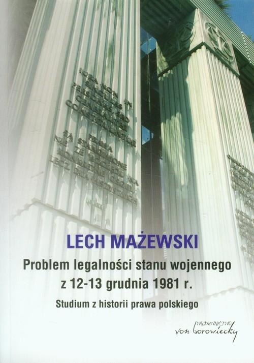 Problem legalności stanu wojennego z 12-13 grudnia 1981 r. Mażewski Lech