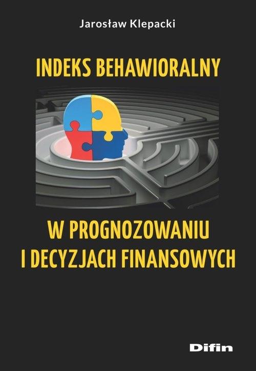 Indeks behawioralny w prognozowaniu i decyzjach finansowych Klepacki Jarosław