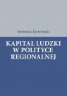 Kapitał ludzki w polityce regionalnej Jaźwiński Ireneusz