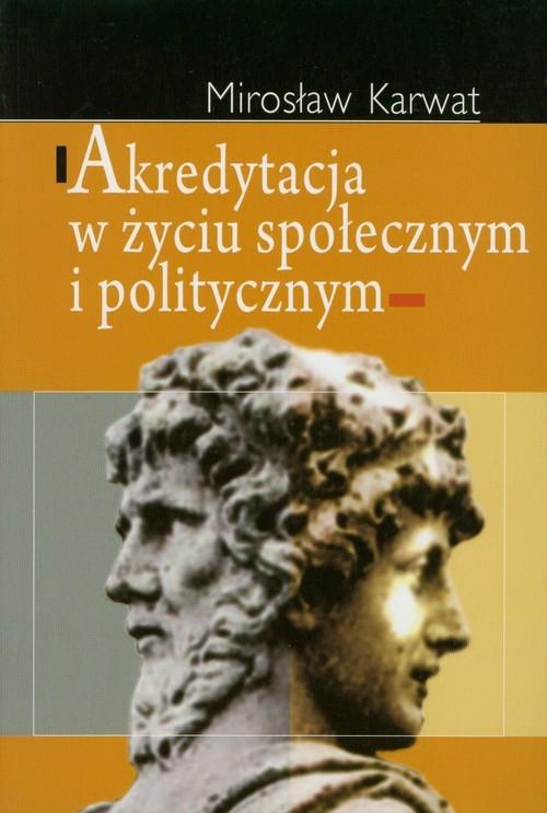 Akredytacja w życiu społecznym i politycznym Karwat Mirosław