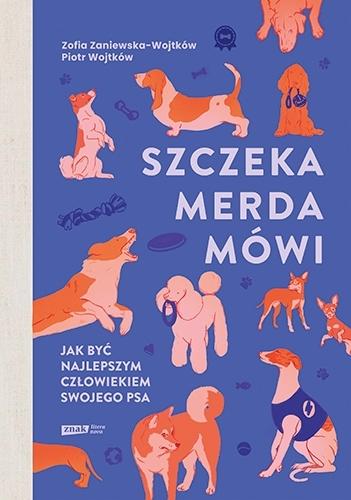 Szczeka, merda, mówi. Jak być najlepszym człowiekiem swojego psa (Uszkodzona okładka) Zaniewska-Wojtków Zofia, Wojtków Piotr
