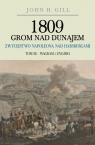 1809 Grom nad Dunajem Zwycięstwo Napoleona nad Habsurgami Tom 3 Wagram i Gill John H.