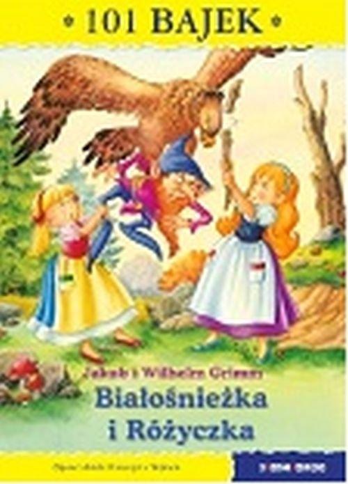 Bialośnieżka i Różyczka 101 bajek Jakub i Wilhelm Grimm