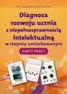 Diagnoza rozwoju ucznia z niepełnosprawnością intelektualną w stopniu umiarkowanym Karty pracy