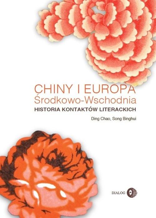 Chiny i Europa Środkowo-Wschodnia. Historia kontaktów literackich Chao Ding, Binghui Song
