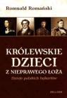 Królewskie dzieci z nieprawego łoża. Dzieje polskich bękartów