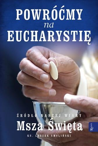 Powróćmy na Eucharystię. Źródło naszej Wiary. Msza Święta (Uszkodzona okładka) Smoliński Leszek