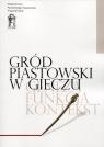 Gród piastowski w Gieczu Geneza - Funkcja - Kontekst