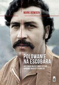 Polowanie na Escobara. Historia najsłynniejszego barona narkotykowego Bowden Mark