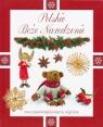 Polskie Boże Narodzenie Zwyczaje, kolędy, dania wigilijne