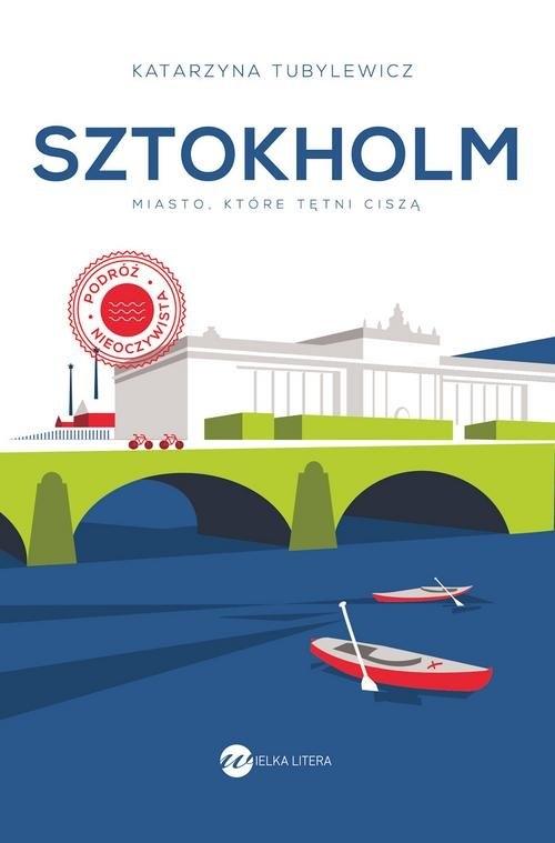Sztokholm Miasto, które tętni ciszą Tubylewicz Katarzyna