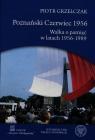 Poznański Czerwiec 1956 Walka o pamięć w latach 1956-1989 Grzelczak Piotr