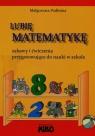 Lubię matematykę Zabawy i ćwiczenia przygotowujące do nauki w szkole Podleśna Małgorzata