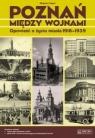 Poznań między wojnami Opowieść o życiu miasta 1918-1939 Kopeć Zbigniew