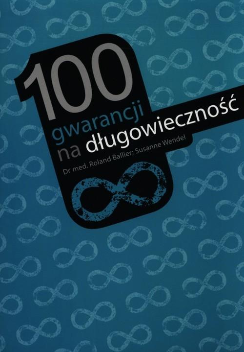 100 gwarancji na długowieczność Ballier Roland, Wendel Suzanne