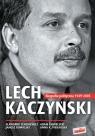 Lech Kaczyński Biografia polityczna 1949-2005 Cenckiewicz Sławomir, Chmielecki Adam, Kowalski Janusz, Piekarska Anna K.