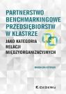 Partnerstwo benchmarkingowe przedsiębiorstw w klastrze jako kategoria relacji Magdalena Szydełko