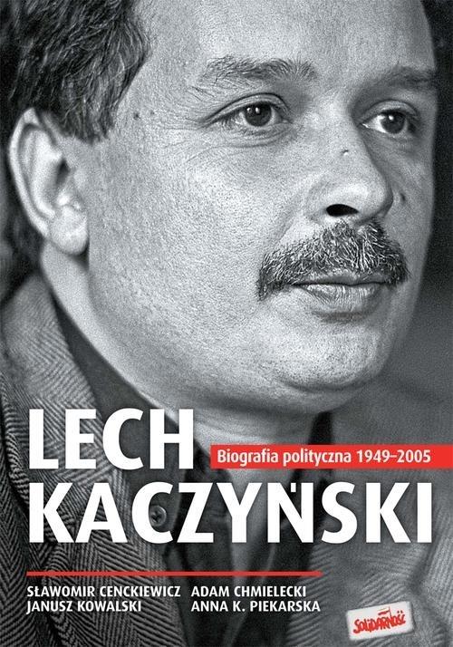 Lech Kaczyński Cenckiewicz Sławomir, Chmielecki Adam, Kowalski Janusz, Piekarska Anna K.