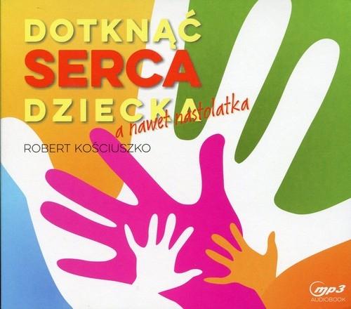 Dotknąć serca dziecka, a nawet nastolatka  (Audiobook) Kościuszko Robert