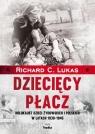 Dziecięcy płacz Holokaust dzieci żydowskich i polskich w latach Lukas Richard C.