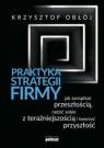 Praktyka strategii firmyJak zarządzać przeszłością, radzić sobie z Obłój Krzysztof