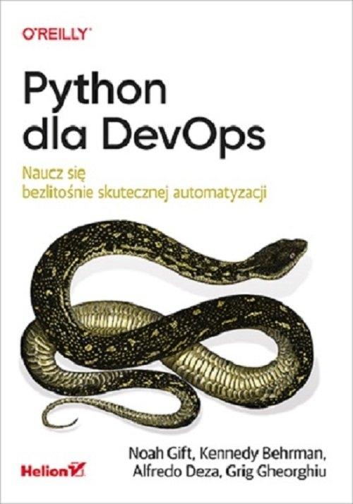 Python dla DevOps. Naucz się bezlitośnie skutecznej automatyzacji Noah Gift, Kennedy Behrman, Alfredo Deza, Grig Gheorghiu