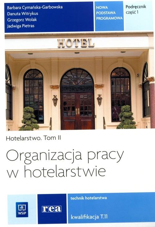Organizacja pracy w hotelarstwie Tom 2 Część 1 Cymańska-Grabowska Barbara, Witrykus Danuta, Wolak Grzegorz, Pietras Jadwiga