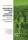 Aktywizacja zawodowa osób z niepełnosprawnością Aspekty ekonomiczne i Kobus-Ostrowska Dorota