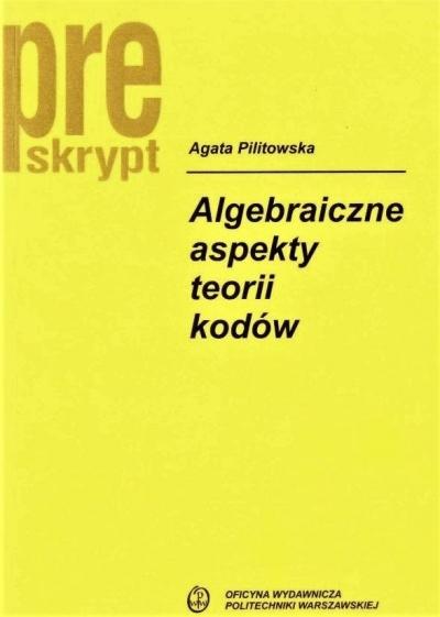 Algebraiczne aspekty teorii kodów w.2019 Agata Pilitowska