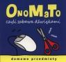 OnoMaTo czyli zabawa dźwiękami Domowe przedmioty